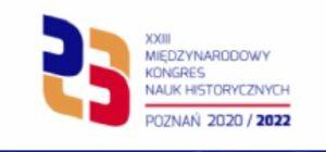 XXIII Międzynarodowy Kongres Nauk Historycznych w Poznaniu 21-27 sierpnia 2022, propozycja zgłaszania paneli do 1 sierpnia 2021