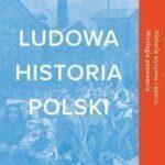 """Tomasz Leszkowicz, """"Adam Leszczyński, 'Ludowa historia Polski' – recenzja i ocena"""", 2020"""
