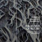 Philosophy of History. Twenty-First-Century Perspectives, ed. Jouni-Matti Kuukkanen. London, New York: Bloomsbury Academic, 2021.
