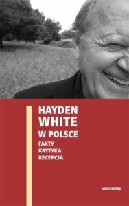 """Dyskusja wokół książki """"Hayden White w Polsce: fakty, krytyka, recepcja"""", 20 maja 2021 (czwartek), godz. 18:00 (TEAMS)"""