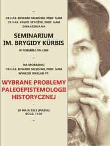 """Seminarium im. Brygidy Kürbis: """"Wybrane problemy paleoepistemologii historycznej"""", 28 MAJA 2021 (PIATEK) GODZ. 17:30"""